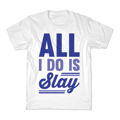 All I Do Is Slay Kids T-Shirt