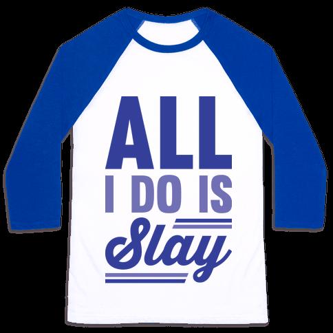 All I Do Is Slay Baseball Tee
