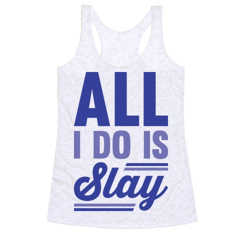 All I Do Is Slay Racerback Tank Top