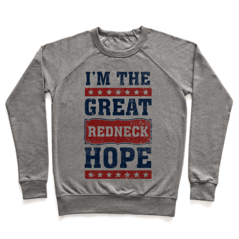 I'm the Great Redneck Hope Pullover