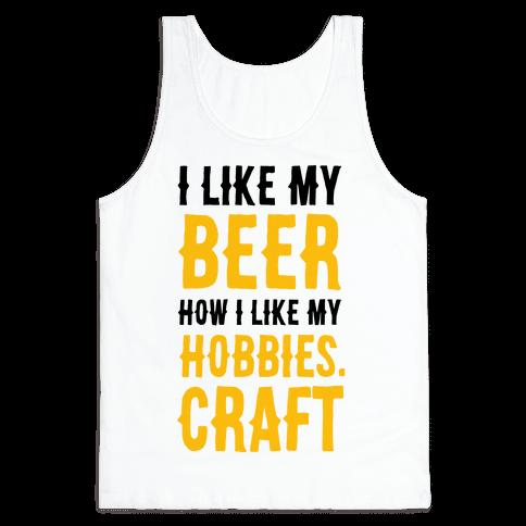 I Like My Beer How I Like my Hobbies. Craft. Tank Top