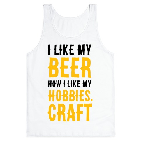 I Like My Beer How I Like my Hobbies. Craft. Tank Top