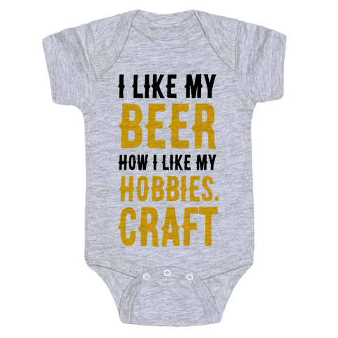 I Like My Beer How I Like my Hobbies. Craft. Baby Onesy