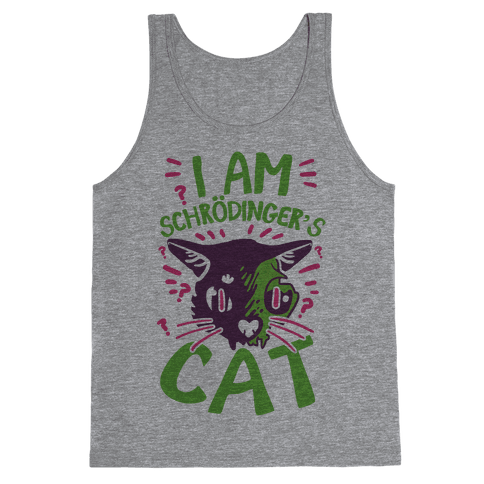 I Am Schrodinger's Cat Tank Top