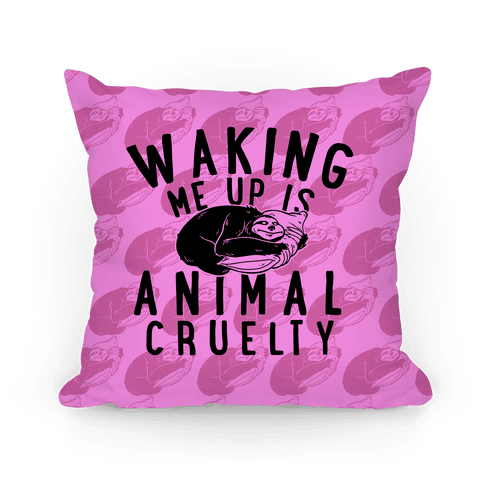 Waking Me Up Is Animal Cruelty Pillow
