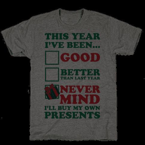 Never Mind I'll Buy My Own Presents Mens T-Shirt