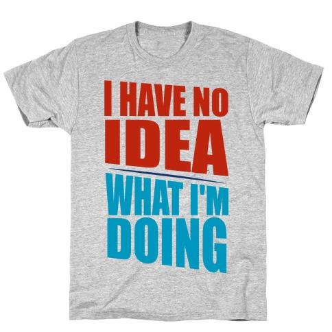I Have No Idea What I'm Doing  Mens T-Shirt