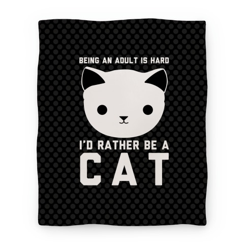 Being An Adult Is Hard I'd Rather Be A Cat Blanket