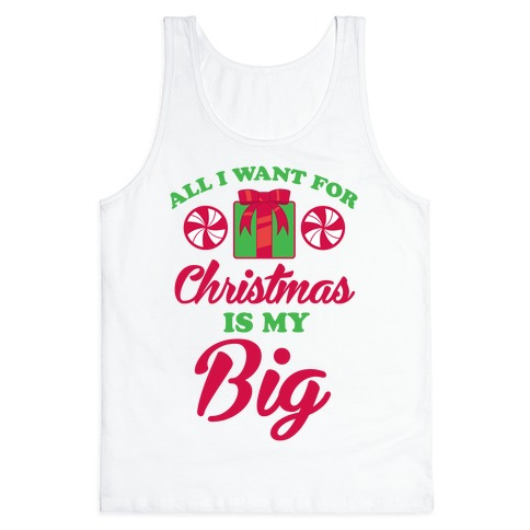 All I Want For Christmas Is My Big Tank Top