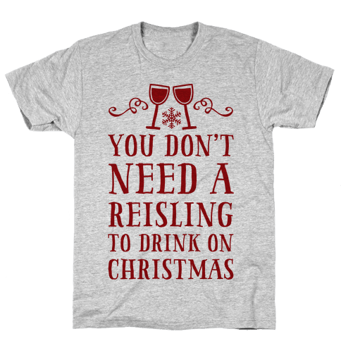 You Don't Need A Reisling To Drink On Christmas Mens T-Shirt