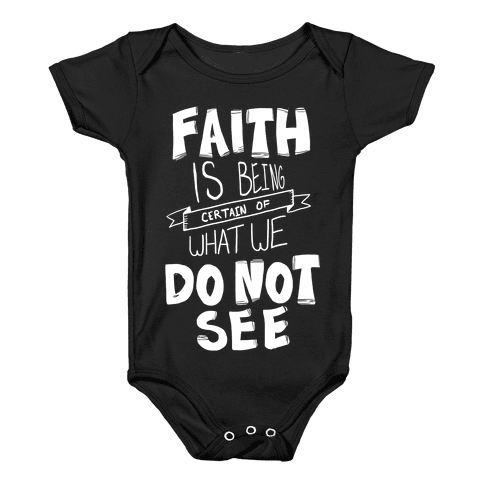 Faith is Being Certain... Baby Onesy
