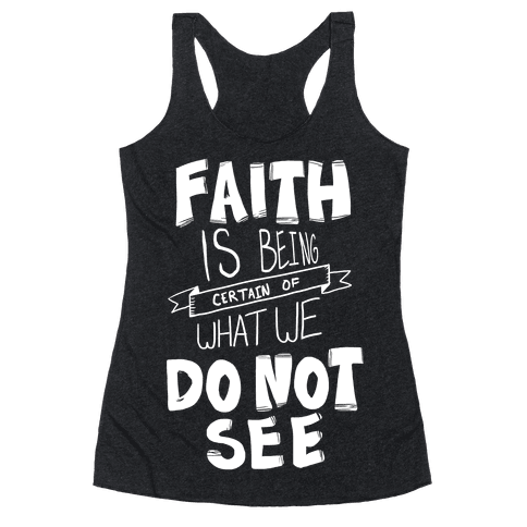 Faith is Being Certain... Racerback Tank Top