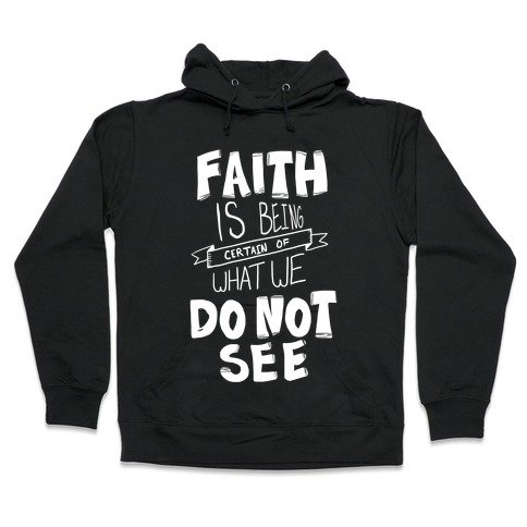 Faith is Being Certain... Hooded Sweatshirt