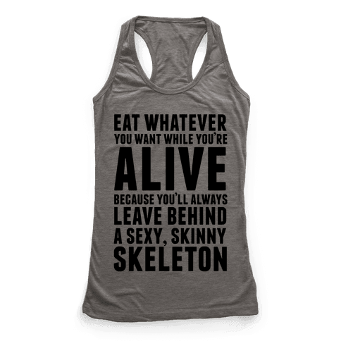 Eat Whatever You Want While You're Alive Because You'll Always Leave Behind A Sexy, Skinny Skeleton