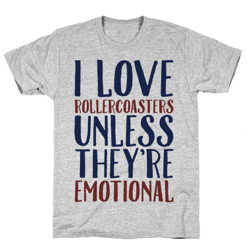 I Love Rollercoasters Unless They're Emotional Mens T-Shirt