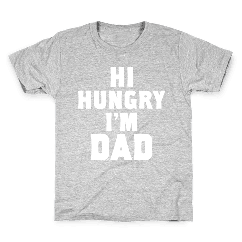Hi Hungry I'm Dad Kids T-Shirt