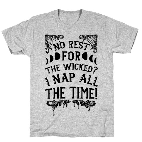 No Rest For The Wicked? I Nap All The Time! T-Shirt