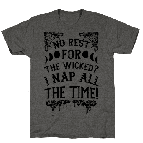 No Rest For The Wicked? I Nap All The Time! Mens T-Shirt