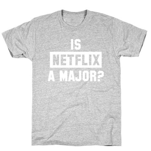Is Netflix A Major? T-Shirt