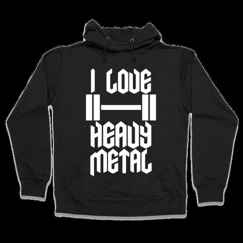 I Love Heavy Metal Hooded Sweatshirt
