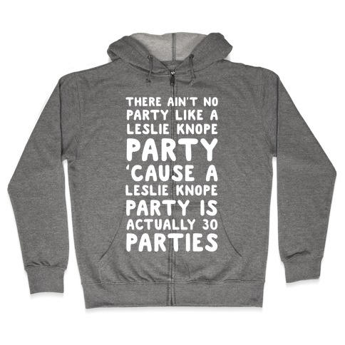 There Ain't No Party Like a Leslie Knope Party Zip Hoodie