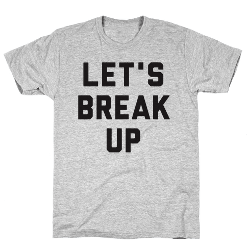 Let's Break Up Mens T-Shirt