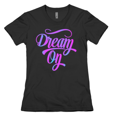 Dream On Womens T-Shirt