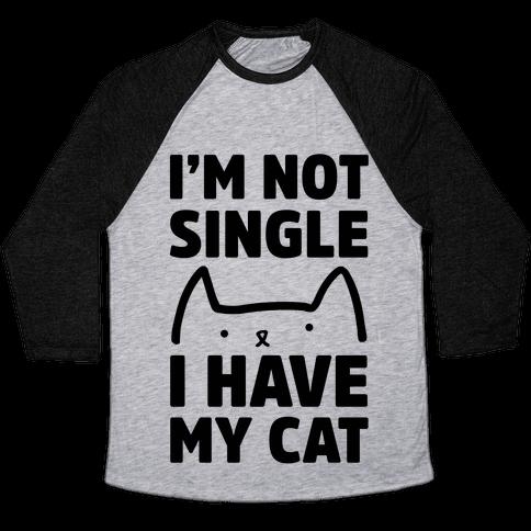 I'm Not Single I Have My Cat Baseball Tee