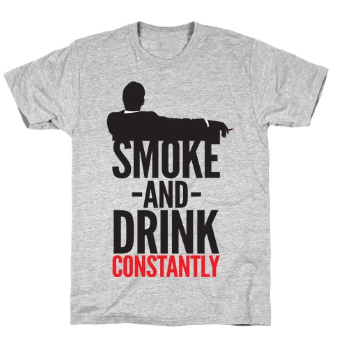 Smoke And Drink Constantly Mens T-Shirt