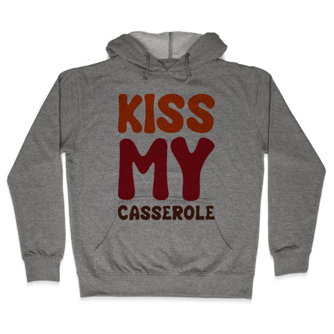 Kiss My Casserole Hooded Sweatshirt