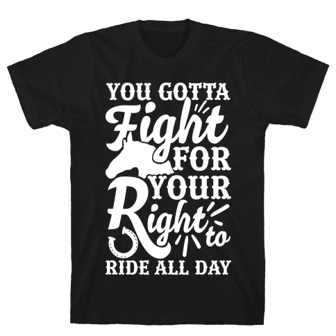 You Gotta Fight For Your Right To Ride All Day Mens T-Shirt