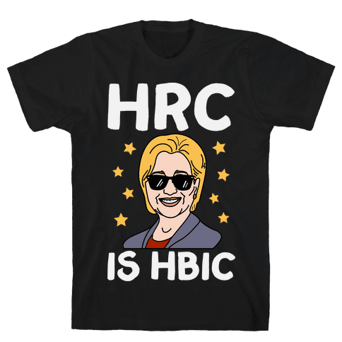 HRC Is HBIC Mens T-Shirt