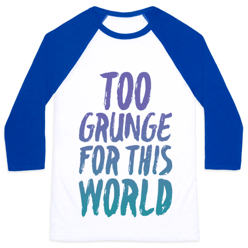 Too Grunge For This World Baseball Tee