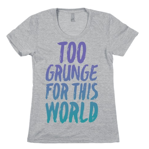 Too Grunge For This World Womens T-Shirt
