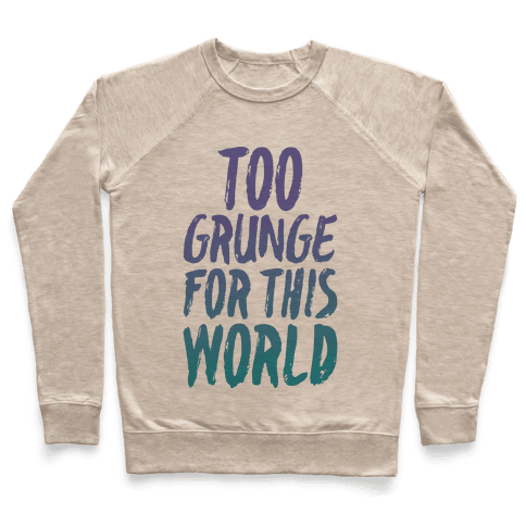 Too Grunge For This World Pullover