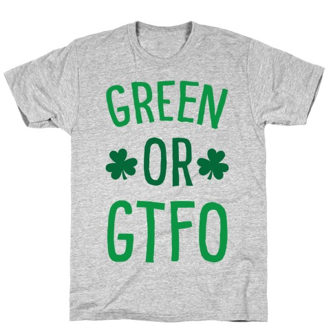 Green Or GTFO T-Shirt