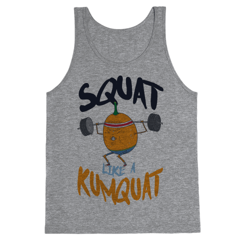 Squat Like A Kumquat Tank Top