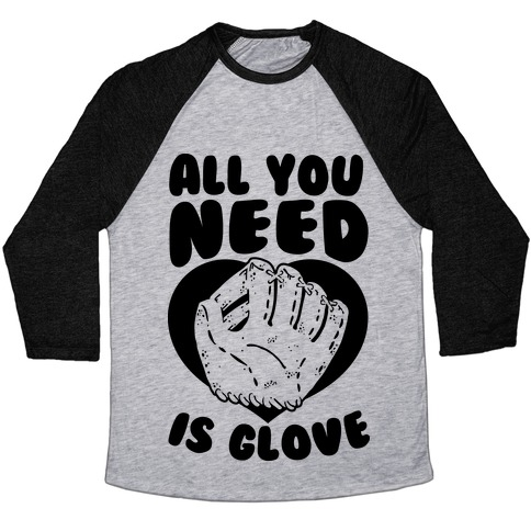 All You Need Is Glove Baseball Tee