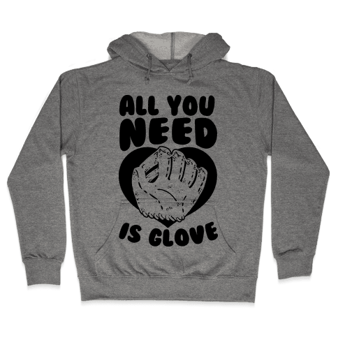 All You Need Is Glove Hooded Sweatshirt