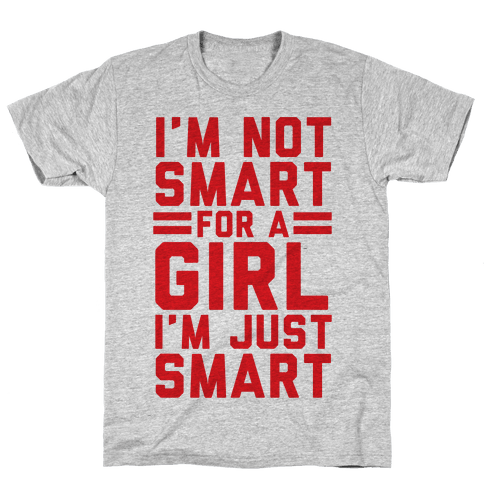 I'm Not Smart For A Girl Mens T-Shirt