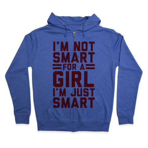I'm Not Smart For A Girl Zip Hoodie