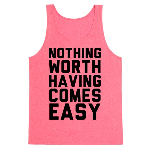 Nothing Worth Having Tank Top