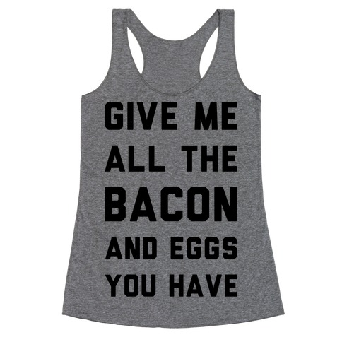 Give Me All The Bacon And Eggs You Have Racerback Tank Top