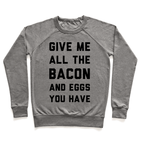 Give Me All The Bacon And Eggs You Have Pullover