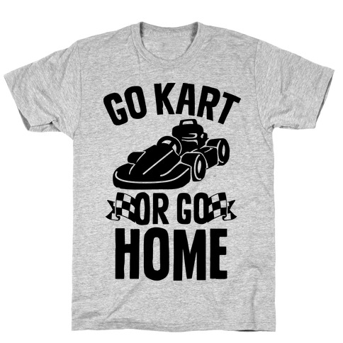 920b55a6b Go Kart Racing T-Shirts, Pullovers and more | LookHUMAN