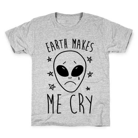 Earth Makes Me Cry Kids T-Shirt