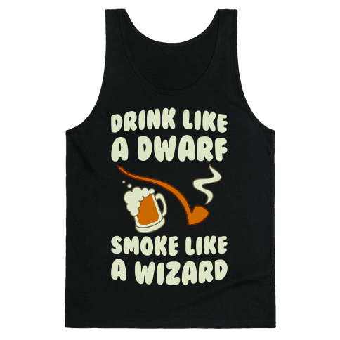 Drink Like A Dwarf, Smoke Like A Wizard Tank Top
