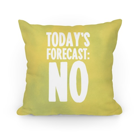 Today's Forecast: NO Pillow