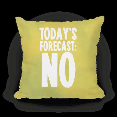 Today's Forecast: NO Pillow