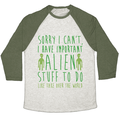 Sorry I Can't I Have Important Alien Stuff To Do Baseball Tee
